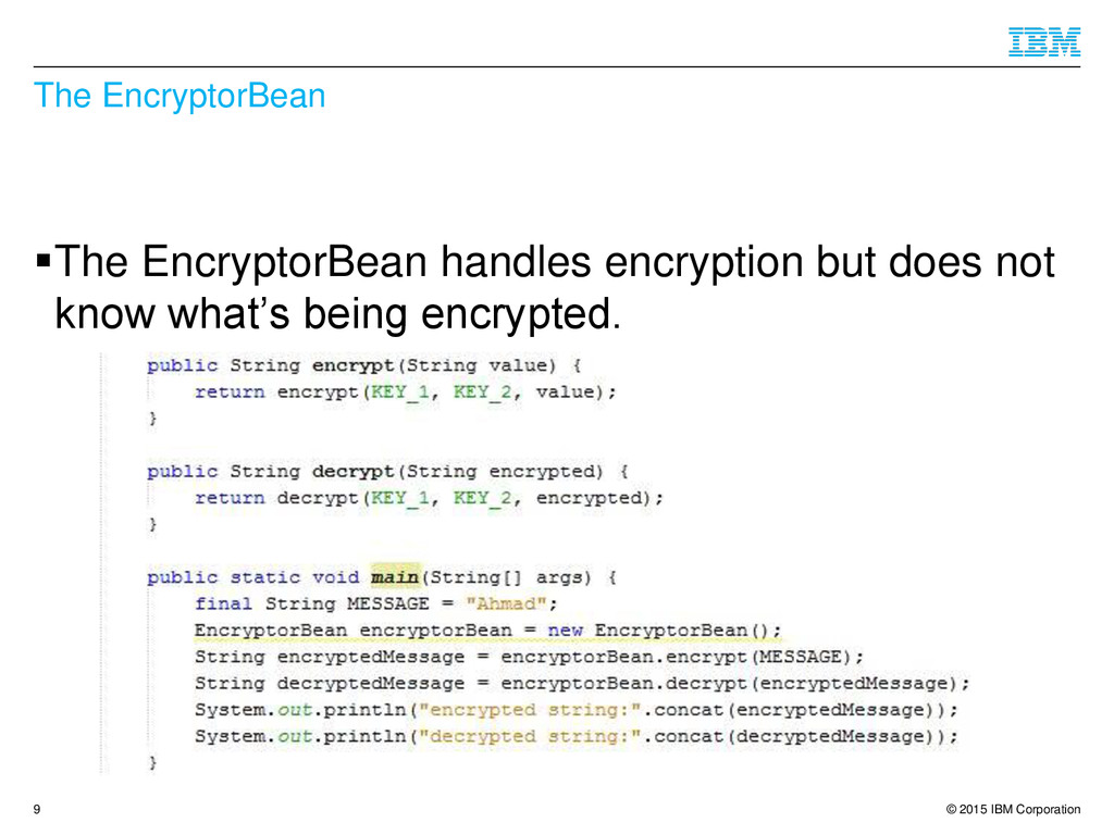 © 2015 IBM Corporation The EncryptorBean The E...