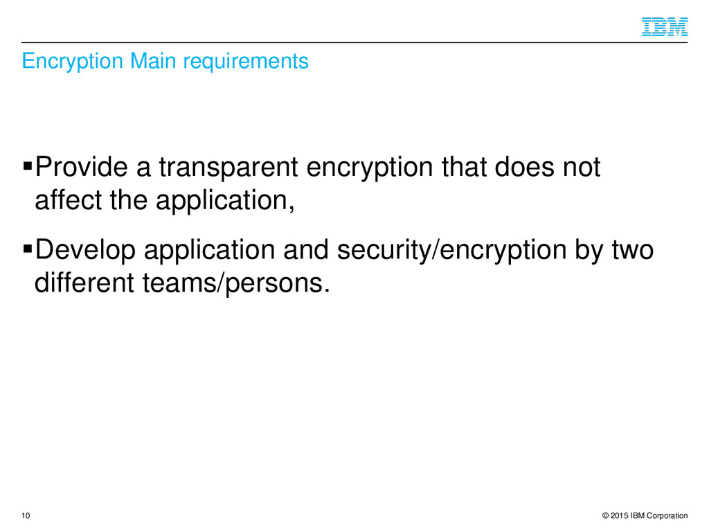 © 2015 IBM Corporation Encryption Main requirem...