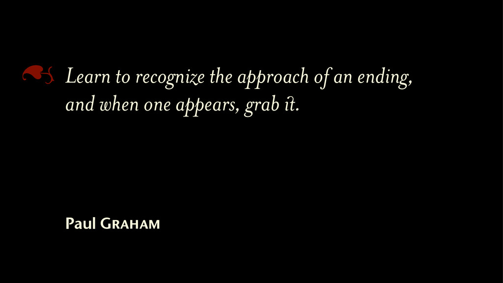 A Learn to recognize the approach of an ending,...