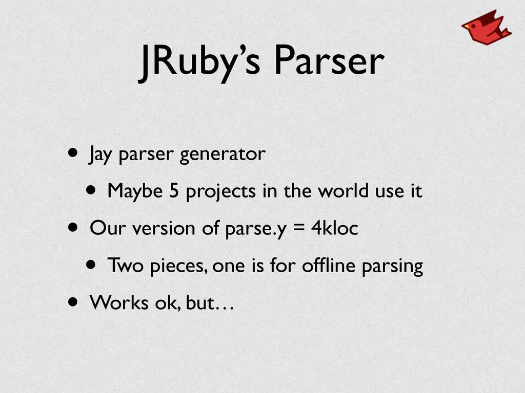 JRuby's Parser • Jay parser generator  • Mayb...