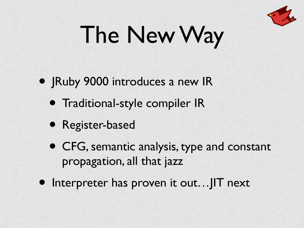 The New Way • JRuby 9000 introduces a new IR	 