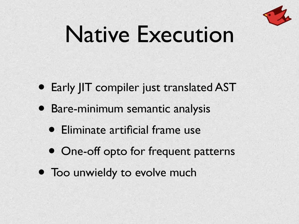 Native Execution • Early JIT compiler just tran...