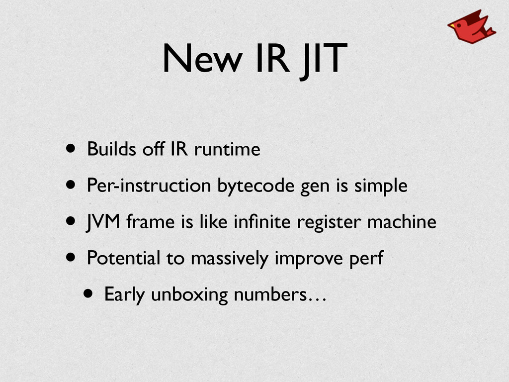 New IR JIT • Builds off IR runtime	 