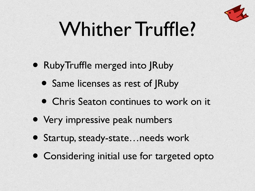 Whither Truffle? • RubyTruffle merged into JRuby	...