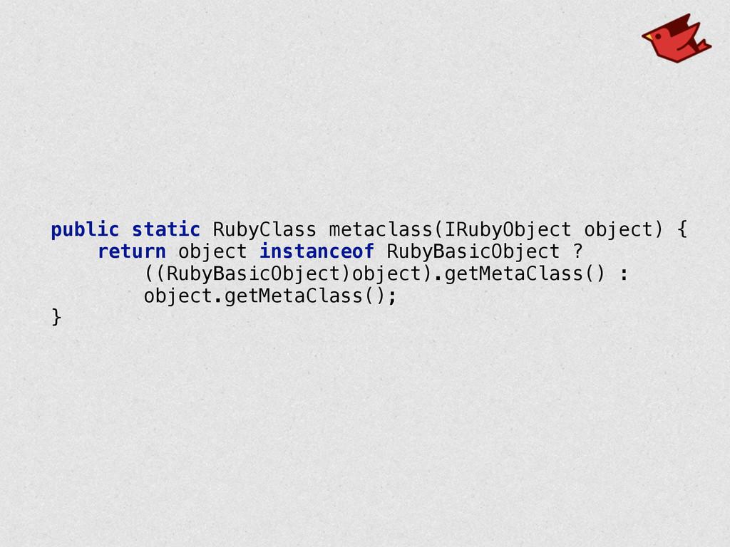 public static RubyClass metaclass(IRubyObject o...