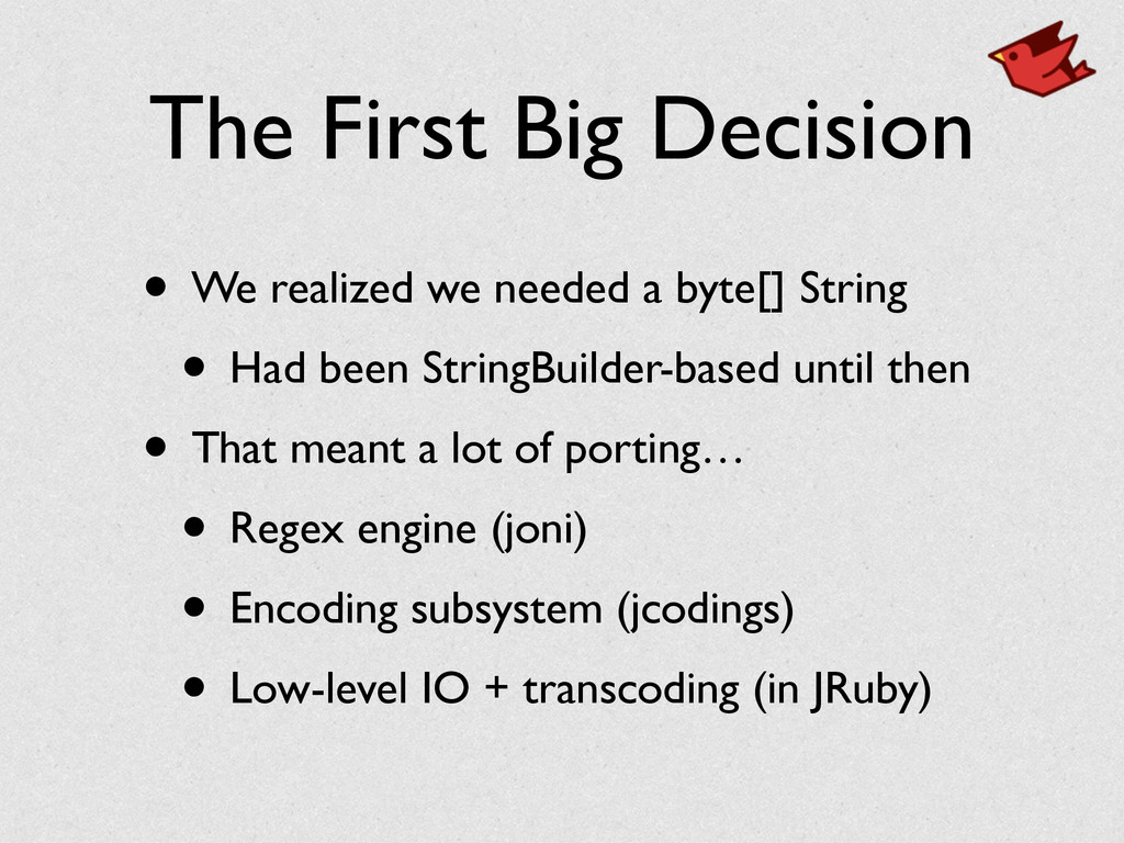 The First Big Decision • We realized we needed ...