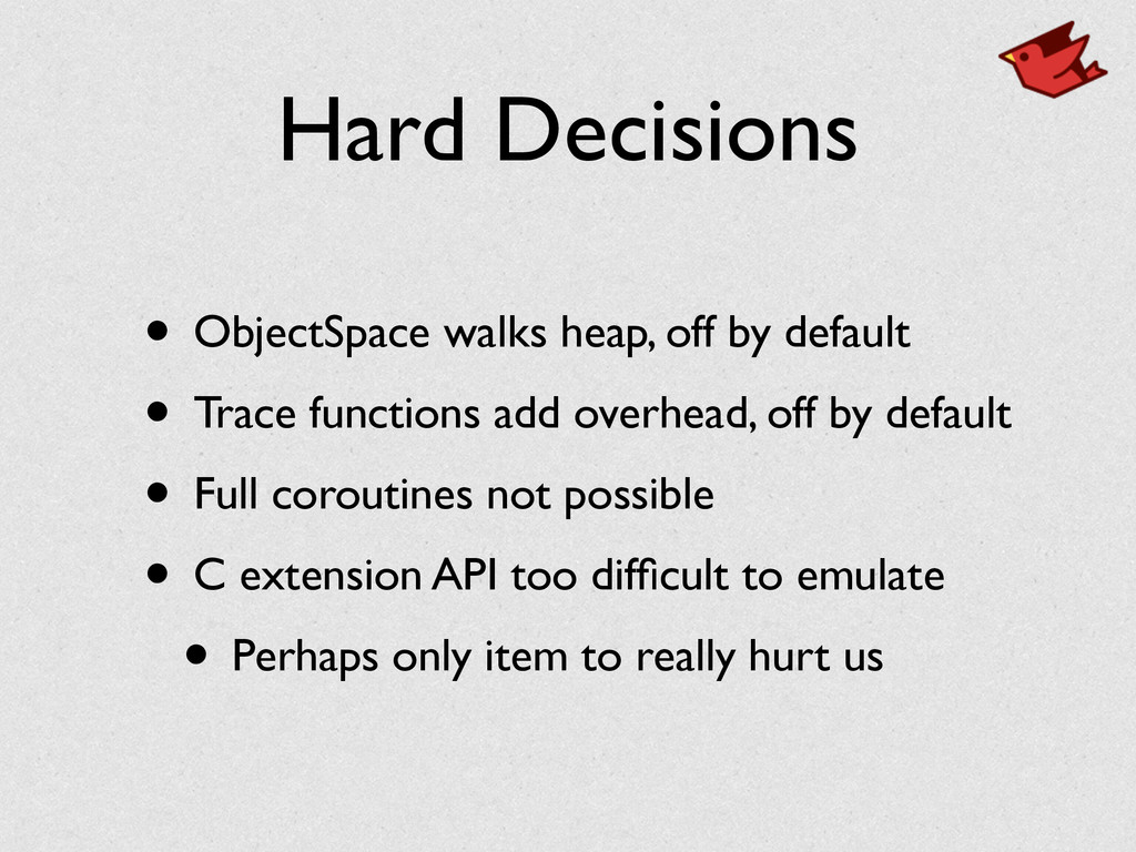 Hard Decisions • ObjectSpace walks heap, off by...