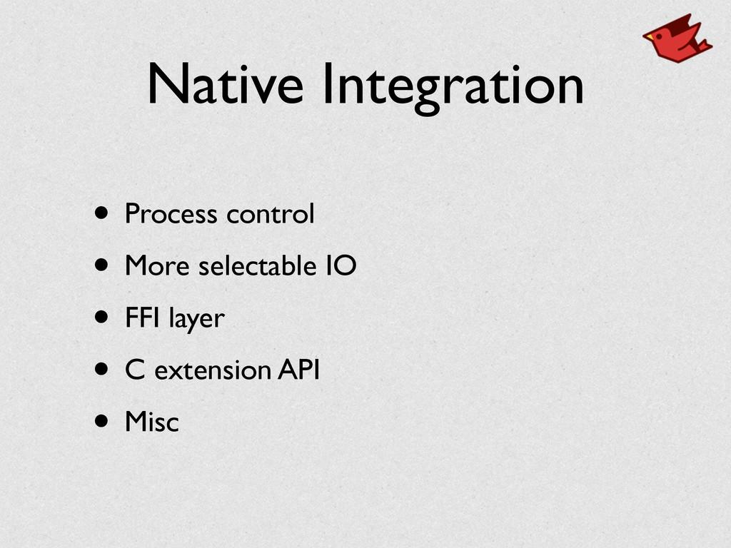 Native Integration • Process control  • More ...