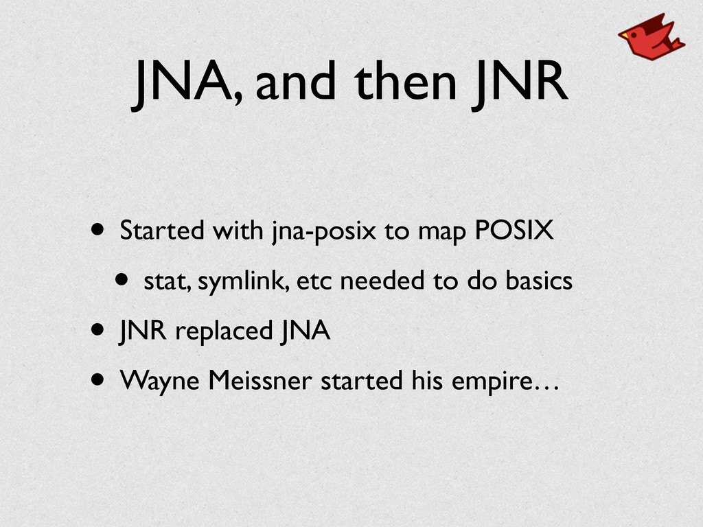 JNA, and then JNR • Started with jna-posix to m...