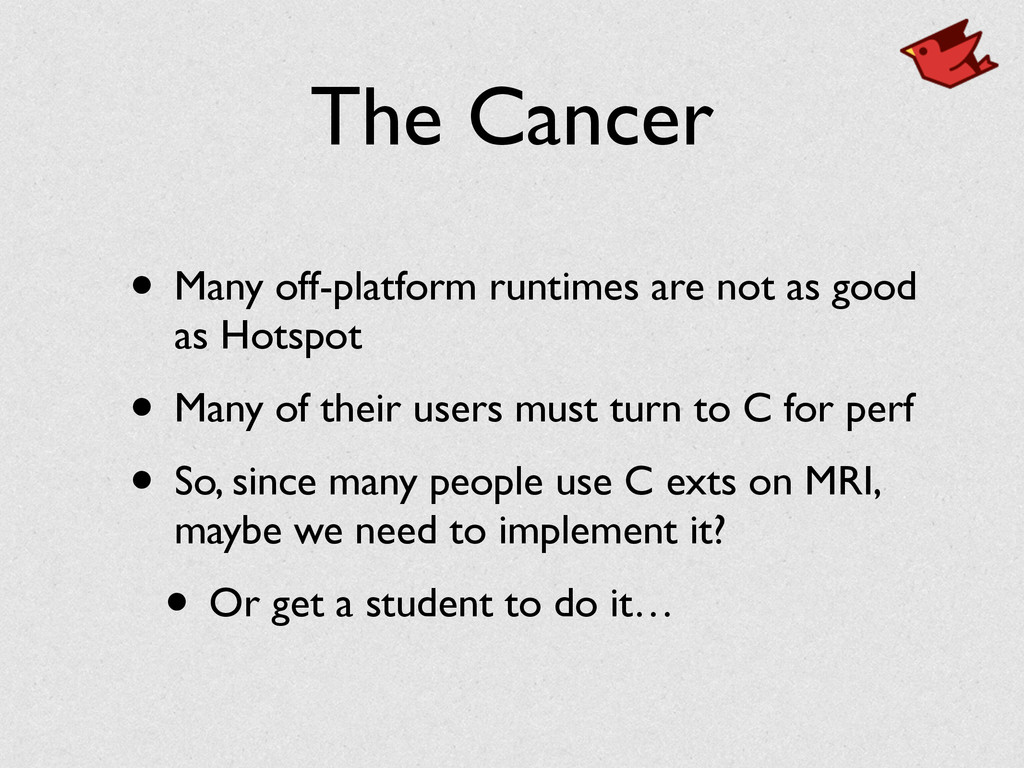 The Cancer • Many off-platform runtimes are not...
