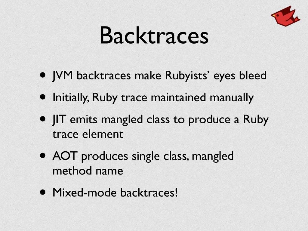 Backtraces • JVM backtraces make Rubyists' eyes...
