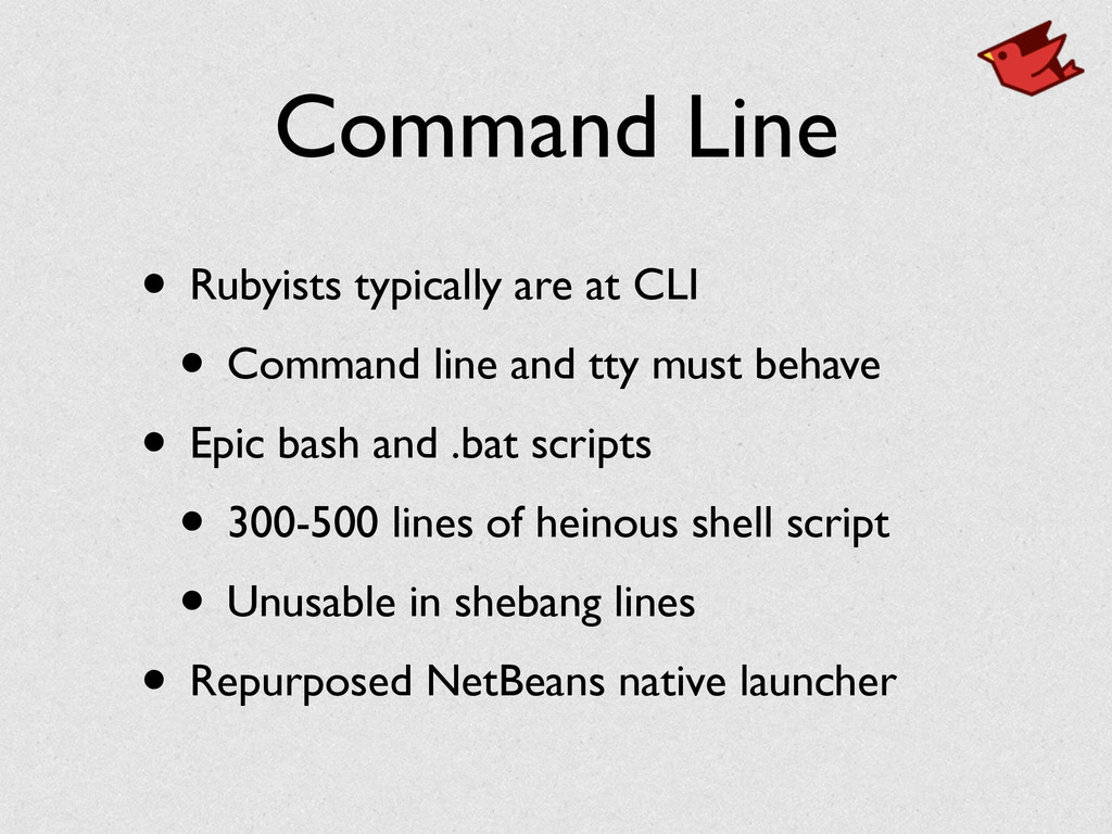 Command Line • Rubyists typically are at CLI	 