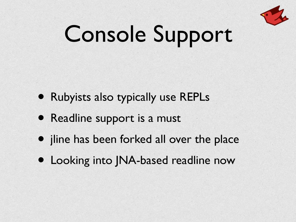 Console Support • Rubyists also typically use R...