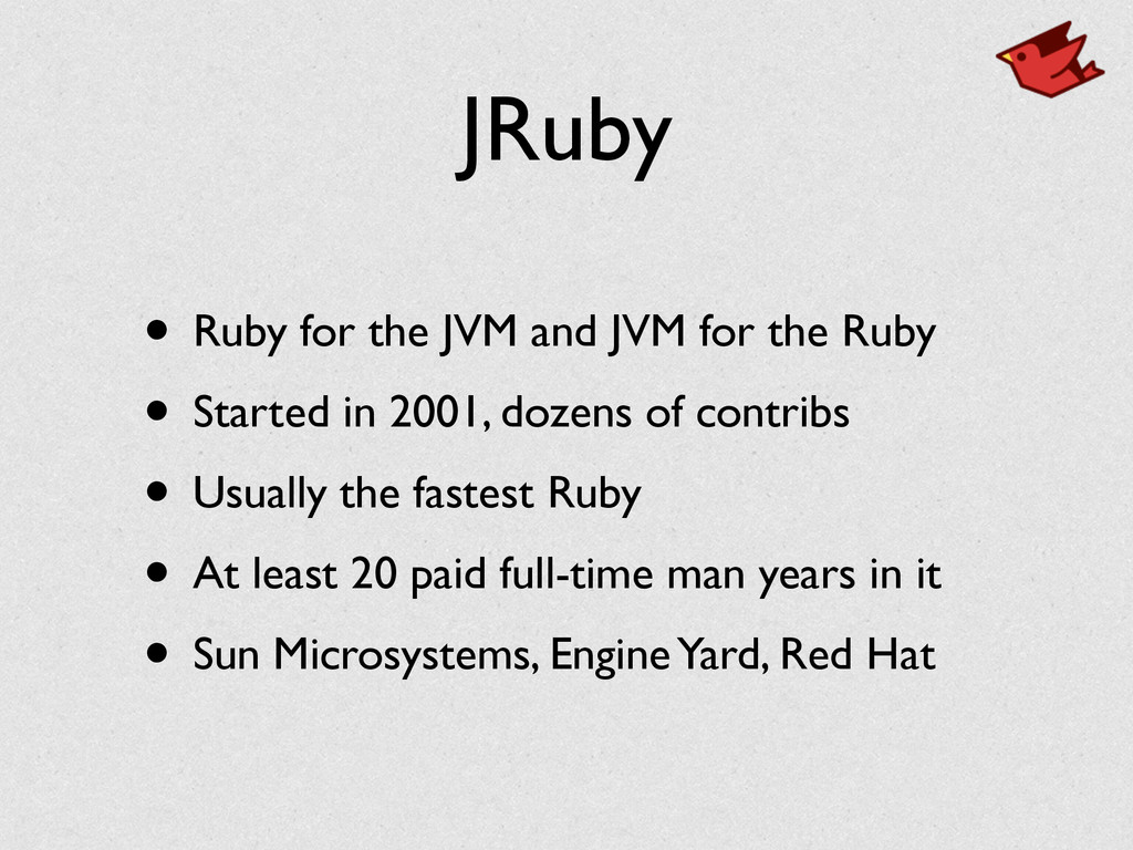 JRuby • Ruby for the JVM and JVM for the Ruby	 ...