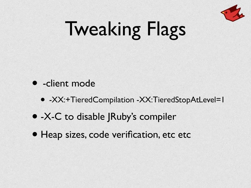 Tweaking Flags • -client mode  • -XX:+TieredC...