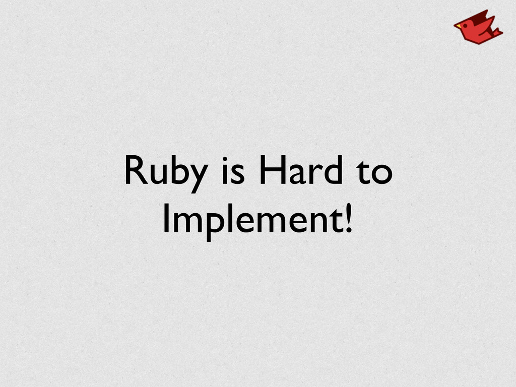 Ruby is Hard to	 
