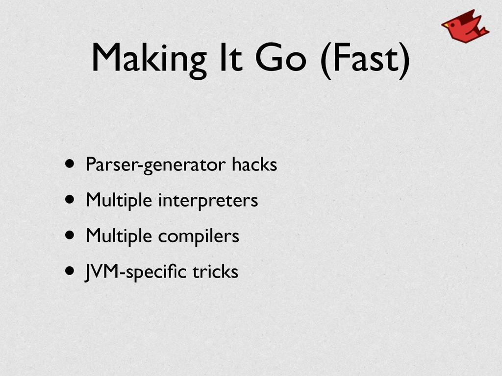 Making It Go (Fast) • Parser-generator hacks ...