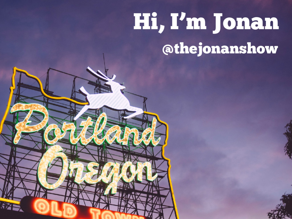 Hi, I'm Jonan @thejonanshow
