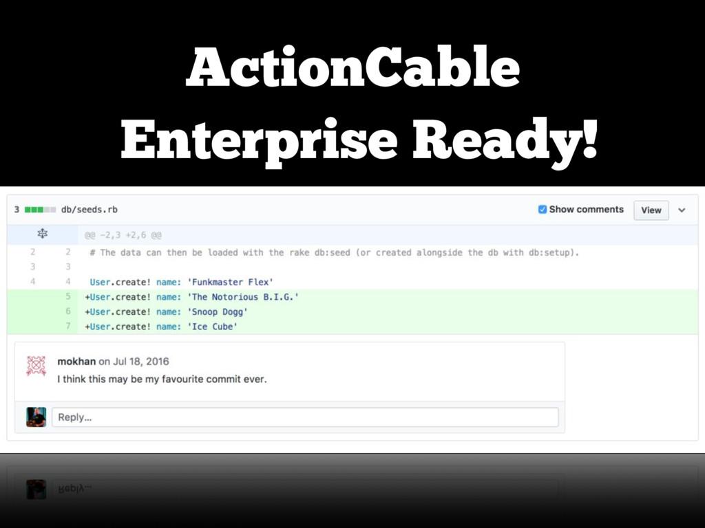 ActionCable Enterprise Ready!