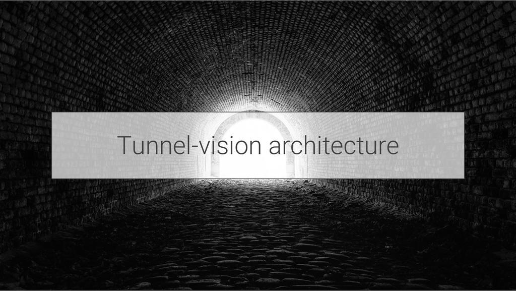 Tunnel-vision architecture