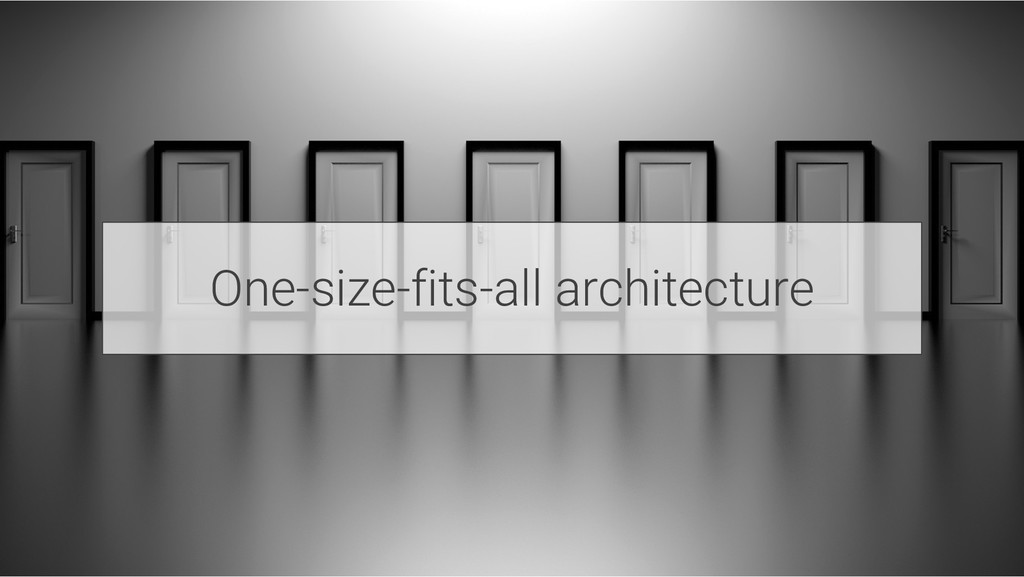 One-size-fits-all architecture