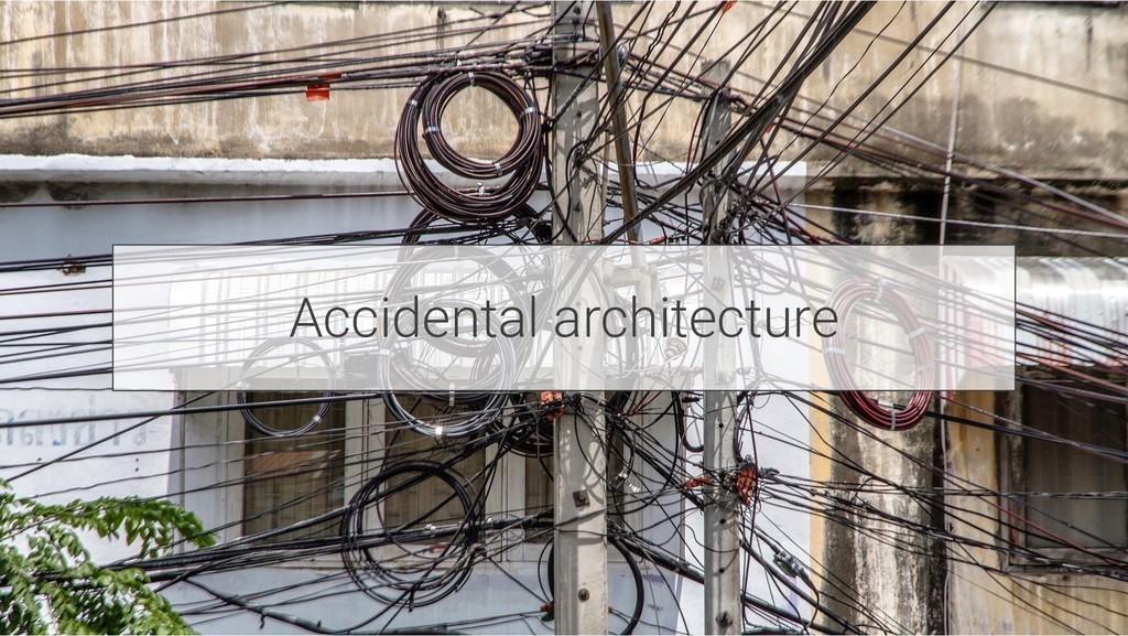 Accidental architecture