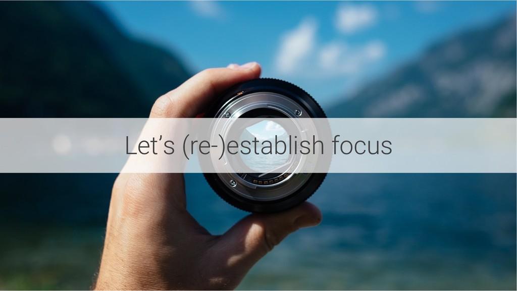 Let's (re-)establish focus