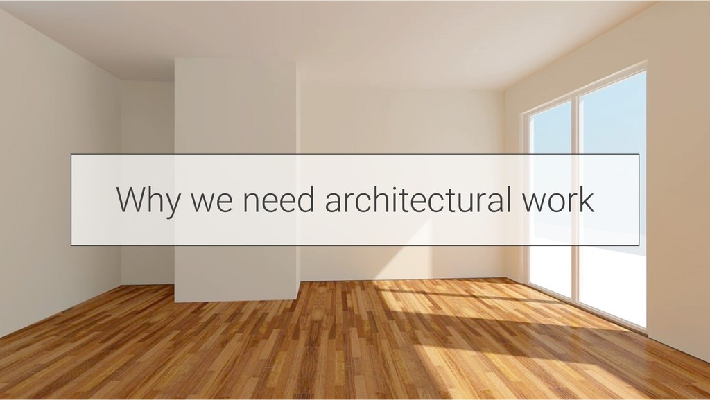 Why we need architectural work