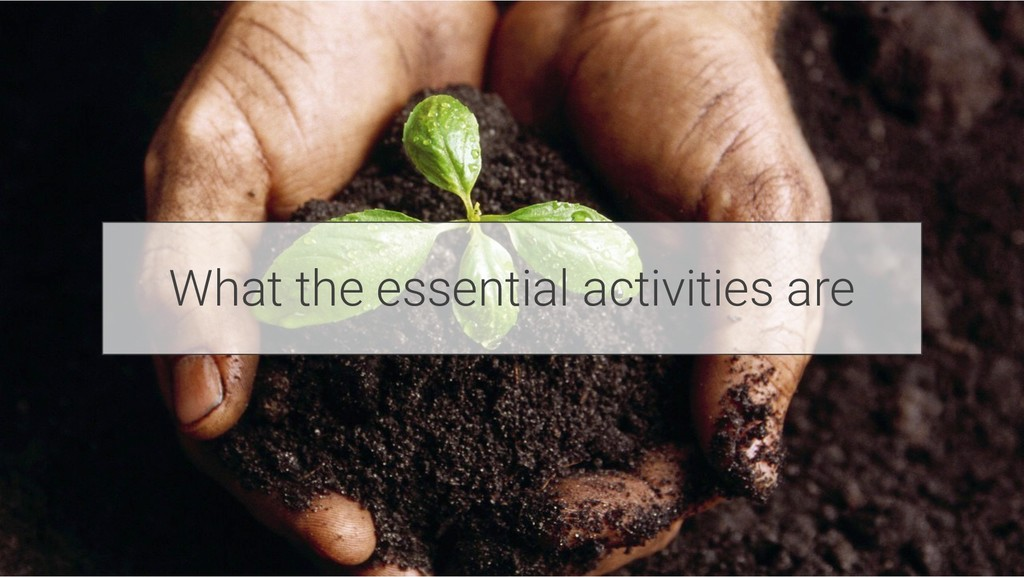 What the essential activities are