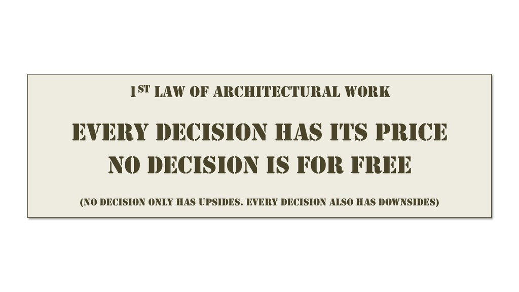 1ST LAW OF ARCHITECTURAL WORK EVERY DECISION HA...
