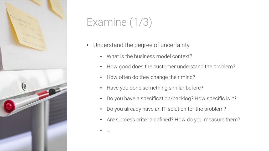 Examine (1/3) • Understand the degree of uncert...