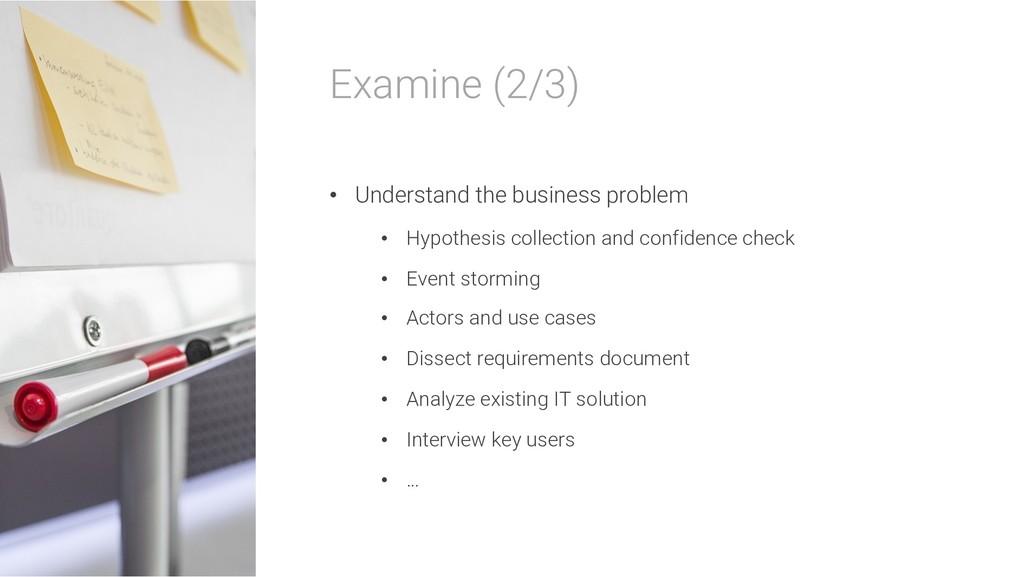 Examine (2/3) • Understand the business problem...