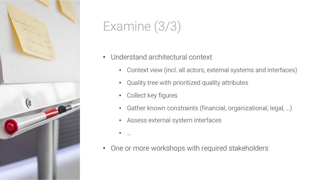 Examine (3/3) • Understand architectural contex...
