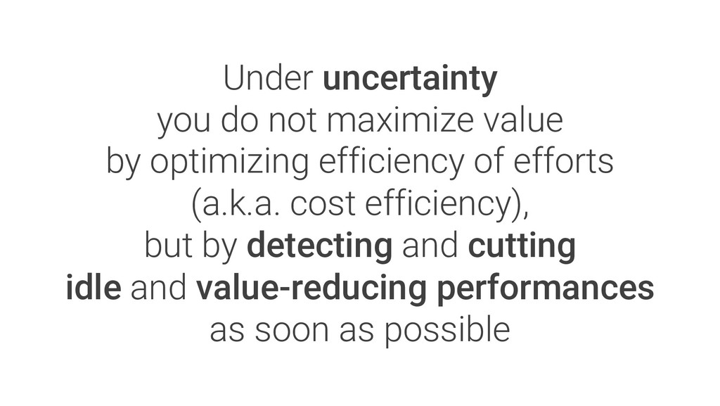 Under uncertainty you do not maximize value by ...