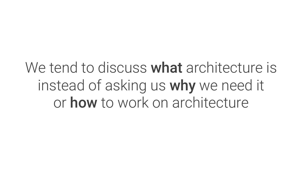 We tend to discuss what architecture is instead...