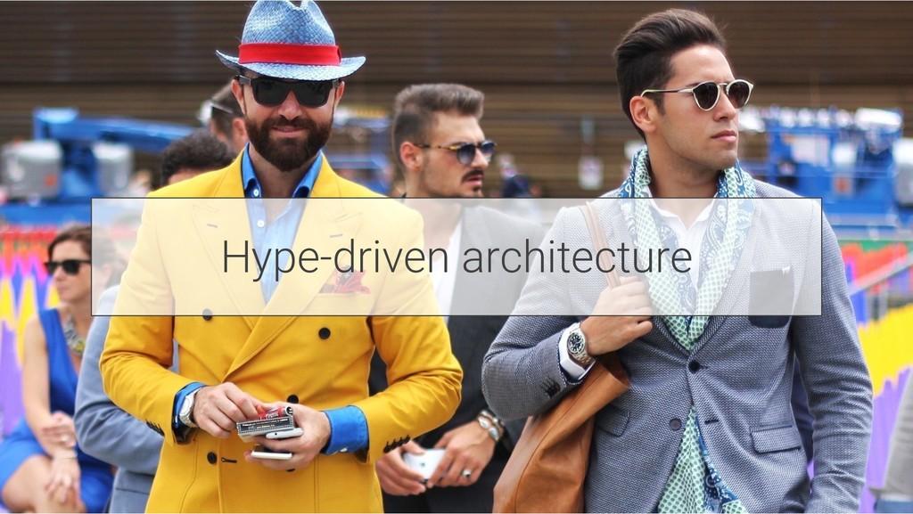 Hype-driven architecture