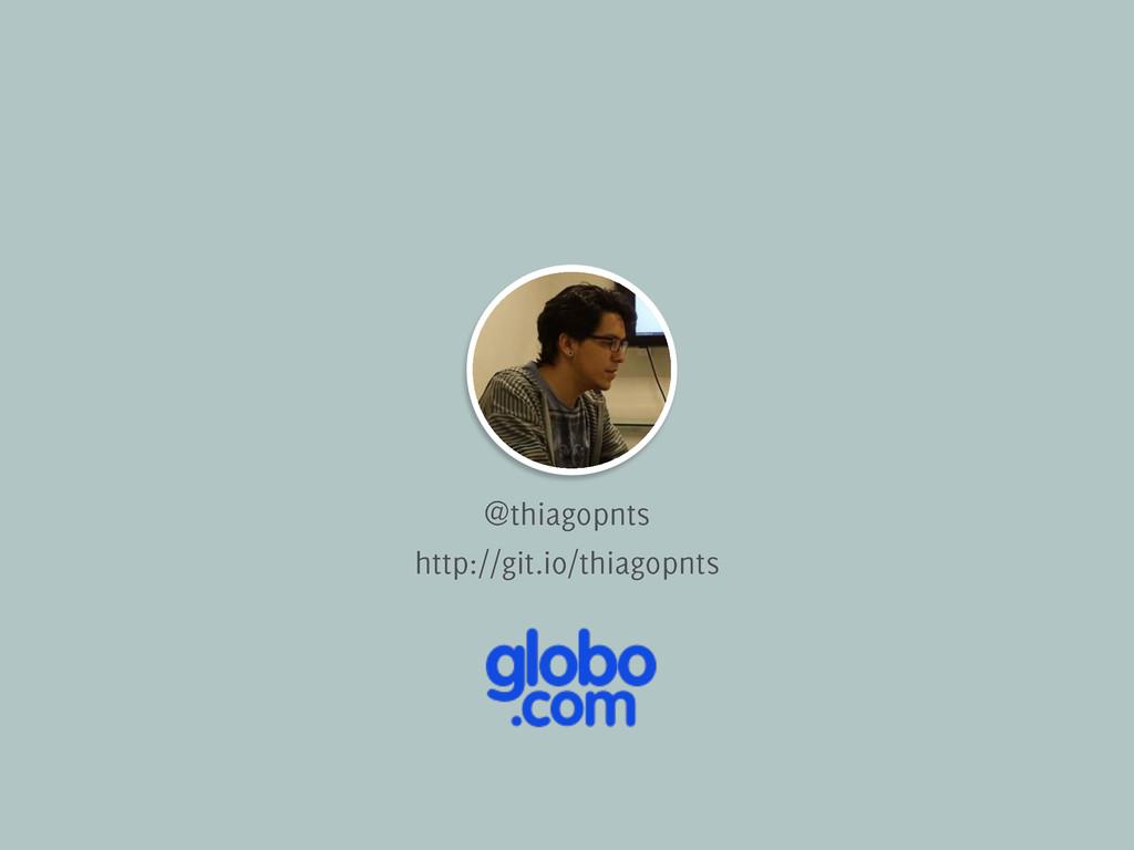 @thiagopnts http://git.io/thiagopnts