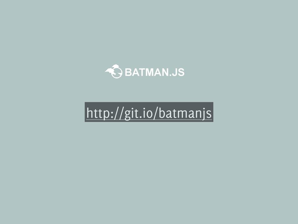 http://git.io/batmanjs BATMAN.JS