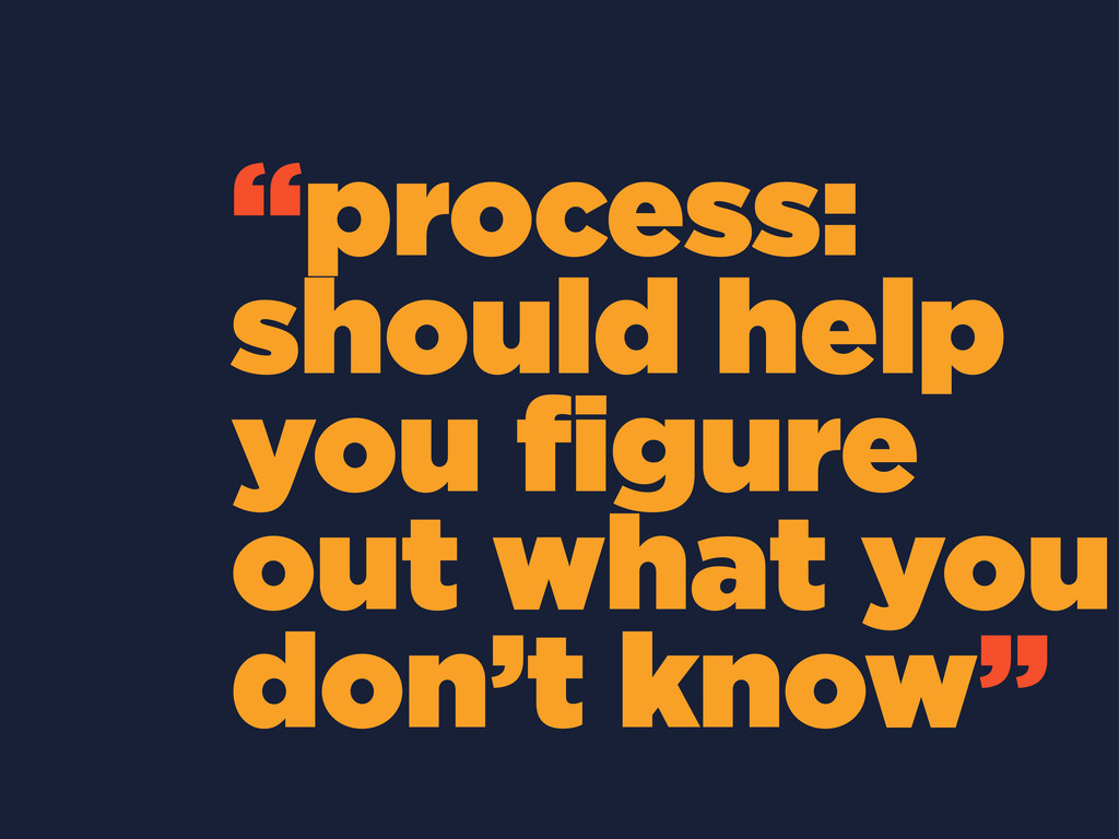 """process: should help you figure out what you do..."