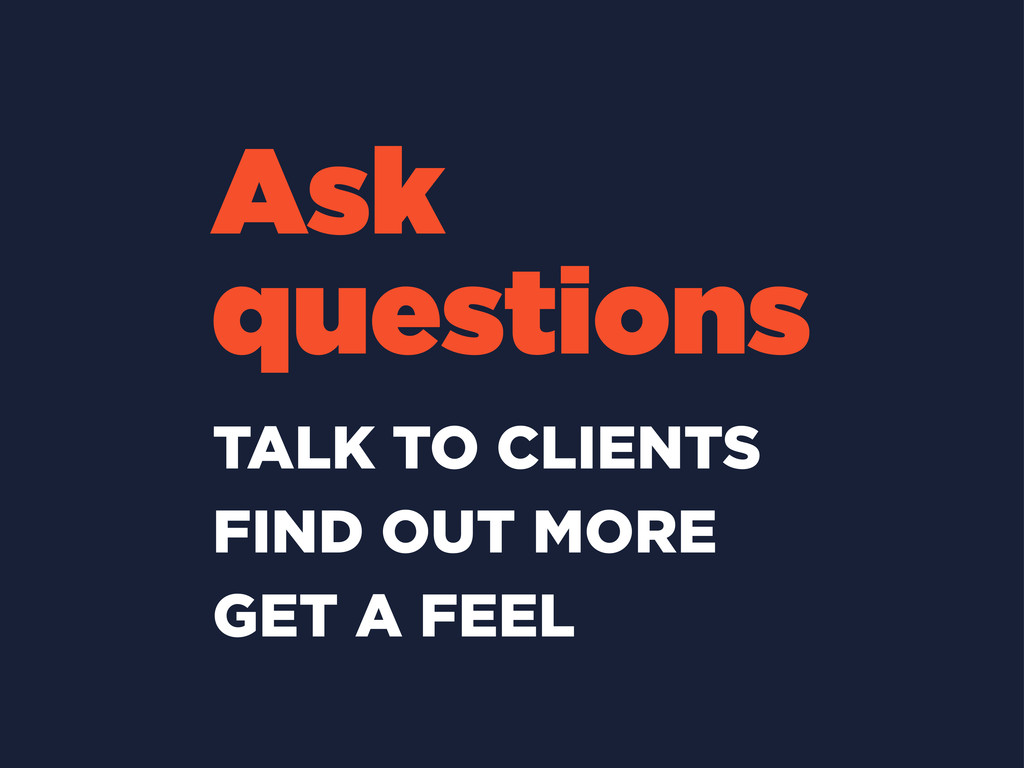 Ask questions TALK TO CLIENTS FIND OUT MORE GET...