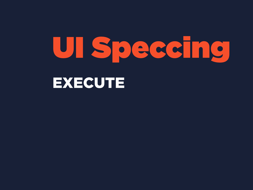 UI Speccing EXECUTE