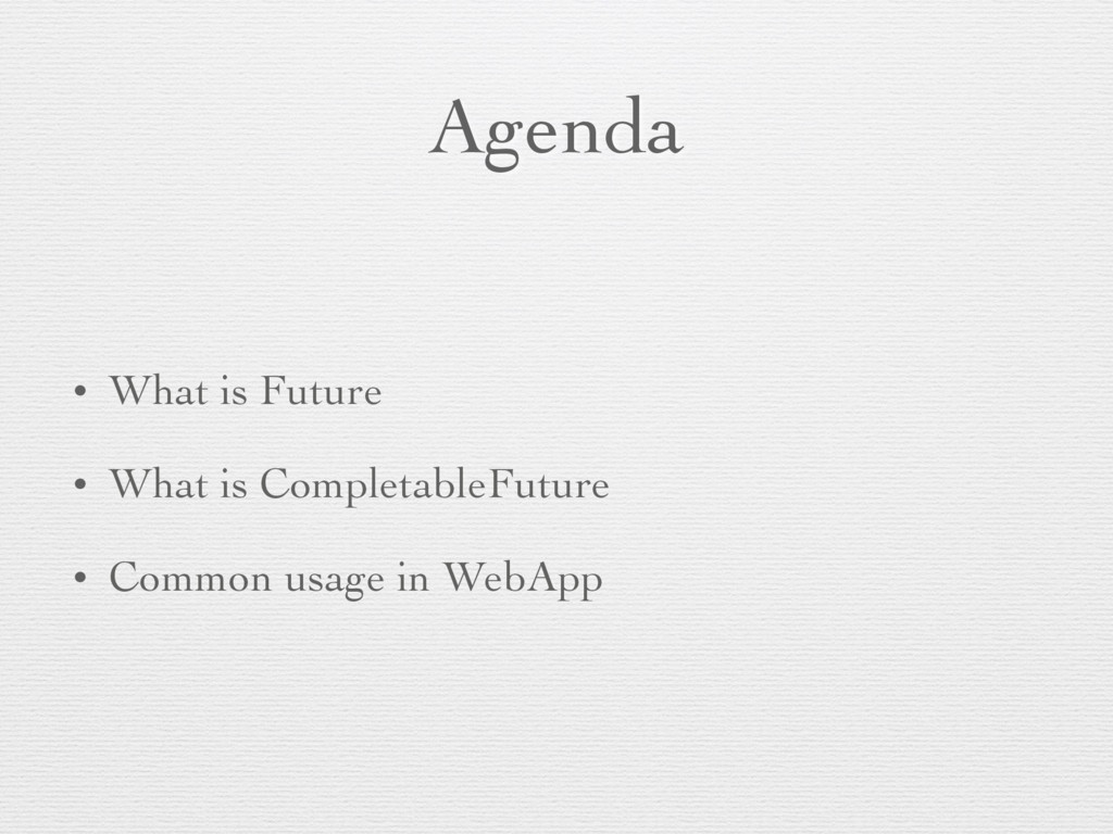 Agenda • What is Future • What is CompletableFu...