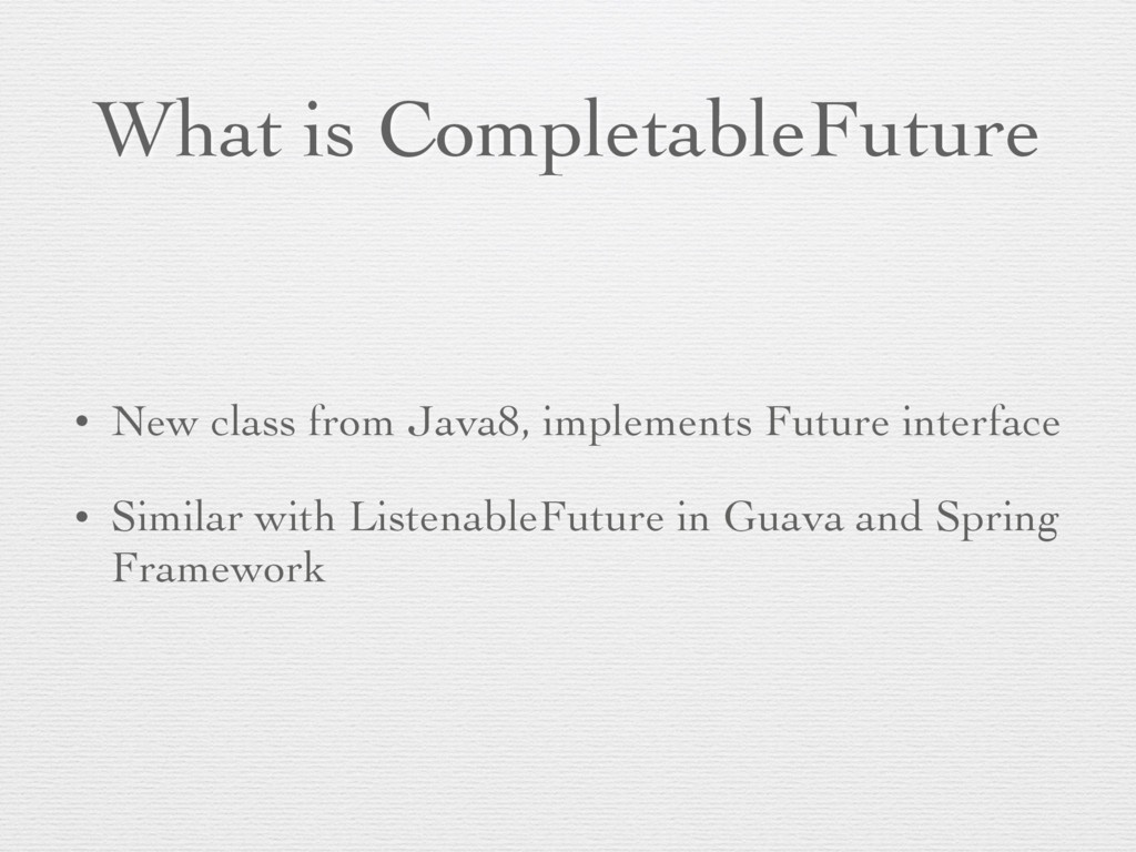 What is CompletableFuture • New class from Java...