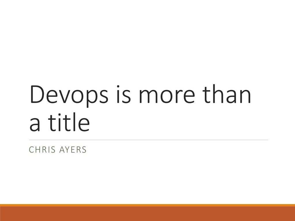 Devops is more than a title CHRIS AYERS