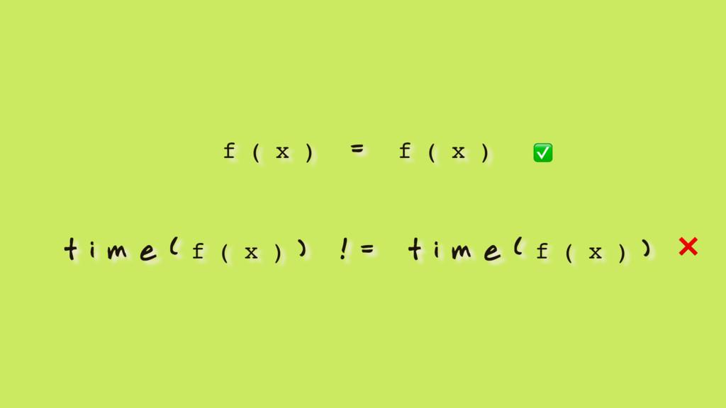 f ( x ) = f ( x ) t i m e ( f ( x ) ) ! = t i m...