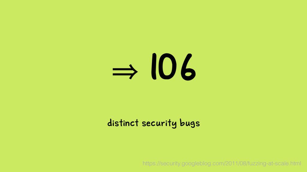 㱺 106 distinct security bugs https://security.g...