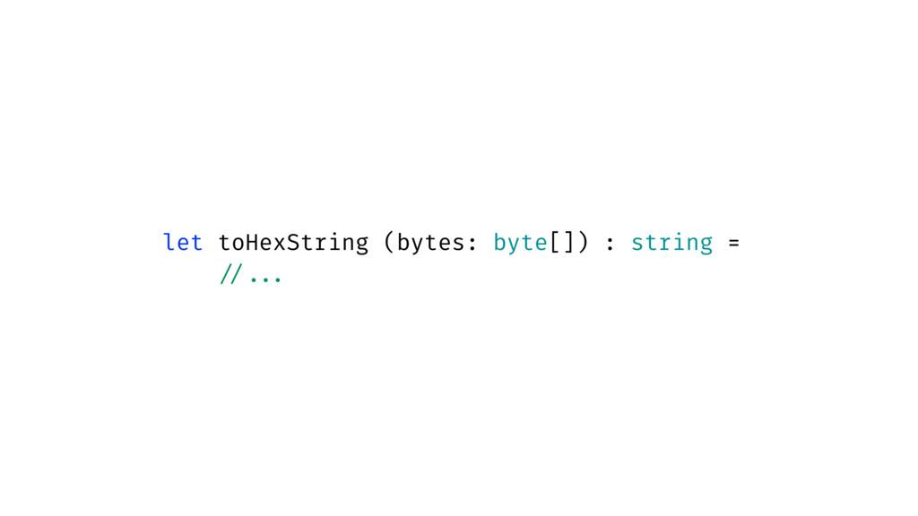 let toHexString (bytes: byte[]) : string = //...