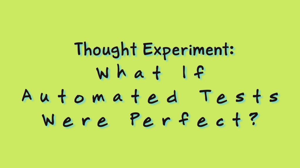 Thought Experiment: W h a t I f A u t o m a t e...