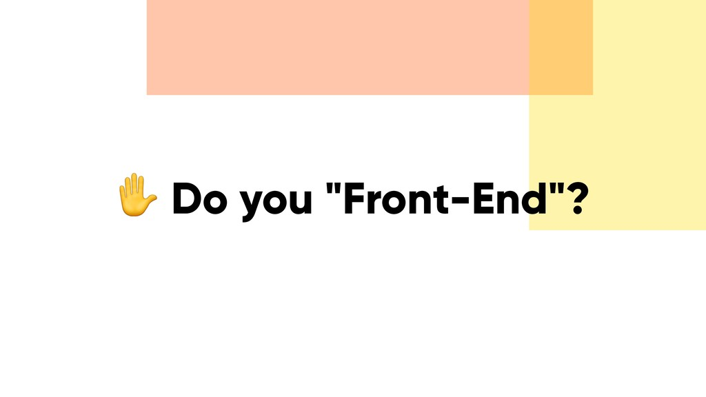 "✋ Do you ""Front-End""?"