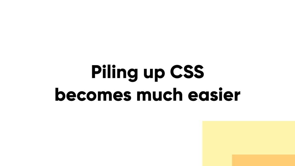 Piling up CSS becomes much easier